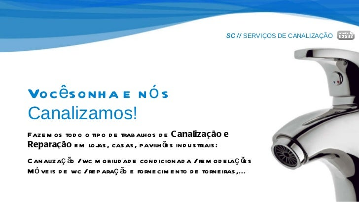 SC //  SERVIÇOS DE CANALIZAÇÃO Você sonha e nós  Canalizamos! Fazemos todo o tipo de trabalhos de  Canalização e Reparação...