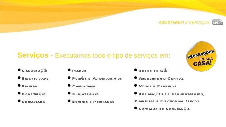 ASSISTEBEM //  SERVIÇOS Serviços  -  Executamos todo o tipo de serviços em: <ul><li>Canalização </li></ul><ul><li>Electric...