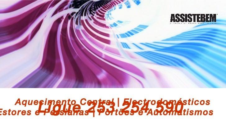 Aquecimento Central   Electrodomésticos  Estores e Persianas   Portões e Automatismos Ligue 253 254 590