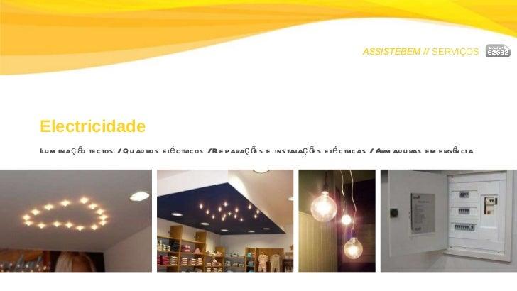 ASSISTEBEM //  SERVIÇOS Electricidade Iluminação tectos / Quadros eléctricos / Reparações e instalações eléctricas / Armad...