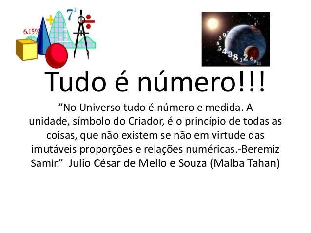 """Tudo é número!!!      """"No Universo tudo é número e medida. Aunidade, símbolo do Criador, é o princípio de todas as   coisa..."""