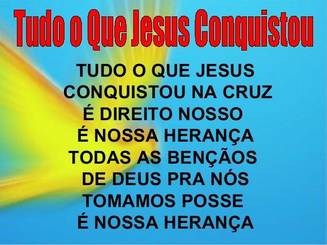 1TUDO O QUE JESUSCONQUISTOU NA CRUZÉ DIREITO NOSSOÉ NOSSA HERANÇATODAS AS BENÇÃOSDE DEUS PRA NÓSTOMAMOS POSSEÉ NOSSA HERANÇA