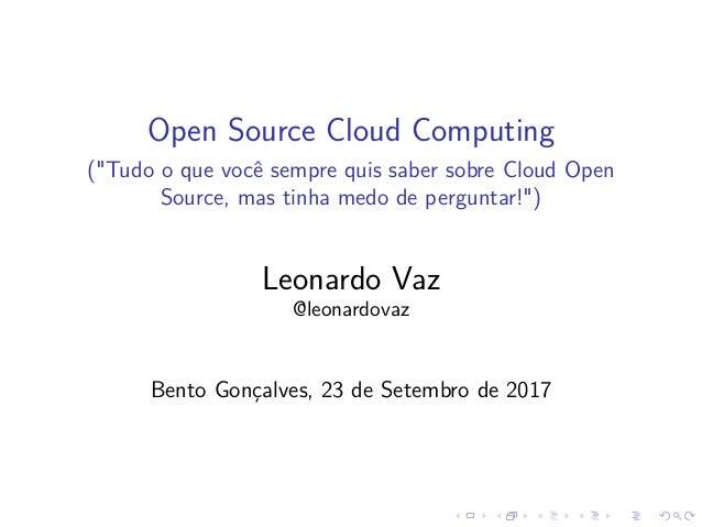 """Open Source Cloud Computing (""""Tudo o que você sempre quis saber sobre Cloud Open Source, mas tinha medo de perguntar!"""") Le..."""