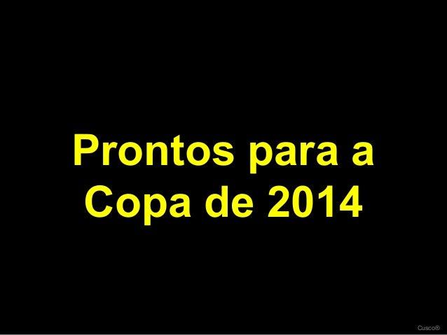 Prontos para aCopa de 2014                 Cusco®