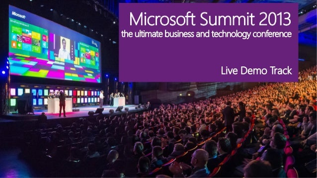 Microsoft Summit 2013  the ultimate business and technology conference  Live Demo Track