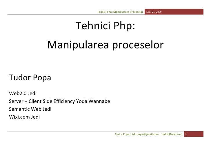 Tehnici Php: Manipularea Proceselor April 25, 2009                                 Tehnici Php:                 Manipulare...