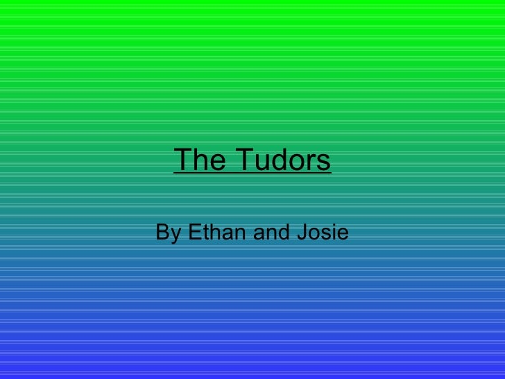 The Tudors By Ethan and Josie