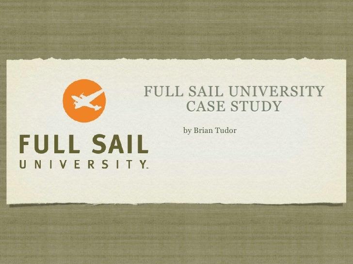 FULL SAIL UNIVERSITY      CASE STUDY     by Brian Tudor