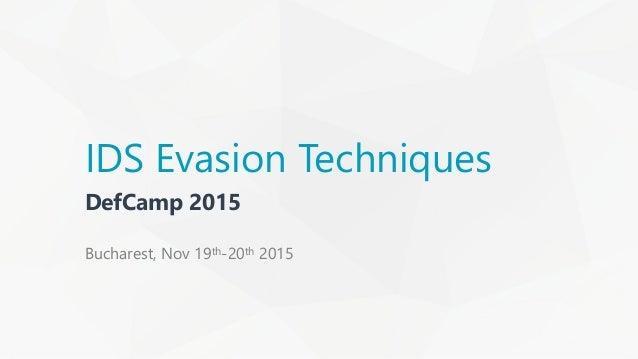 IDS Evasion Techniques DefCamp 2015 Bucharest, Nov 19th-20th 2015