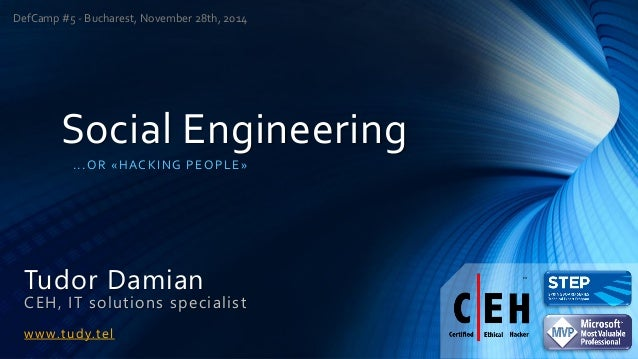 Social Engineering...OR «HACKING PEOPLE» Tudor DamianCEH, IT solutions specialistwww.tudy.telDefCamp #5 -Bucharest, Novemb...