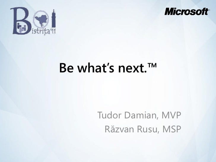Be what's next.™      Tudor Damian, MVP        Răzvan Rusu, MSP