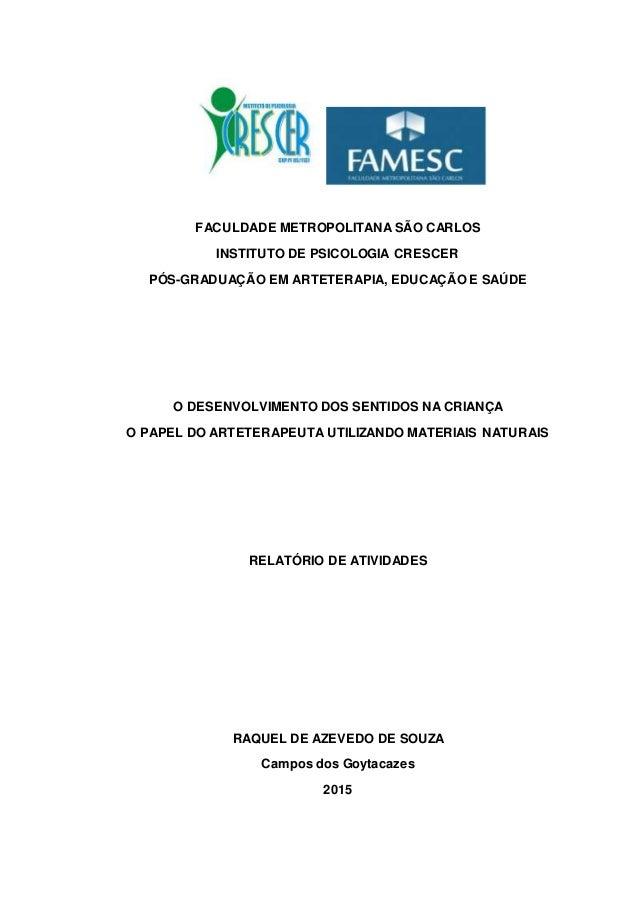 FACULDADE METROPOLITANA SÃO CARLOS INSTITUTO DE PSICOLOGIA CRESCER PÓS-GRADUAÇÃO EM ARTETERAPIA, EDUCAÇÃO E SAÚDE O DESENV...