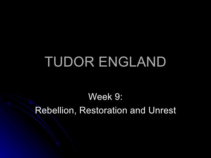 TUDOR ENGLAND Week 9: Rebellion, Restoration and Unrest