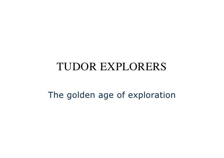 TUDOR EXPLORERSThe golden age of exploration