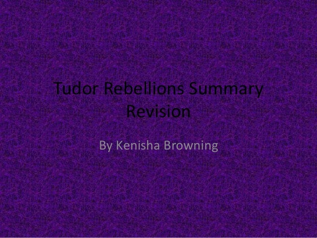 Tudor Rebellions Summary Revision By Kenisha Browning