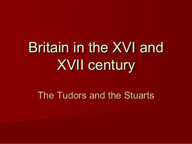 Britain in the XVI and XVII century The Tudors and the Stuarts