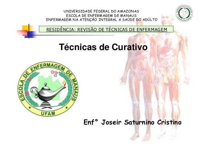 UNIVERSIDADE FEDERAL DO AMAZONAS ESCOLA DE ENFERMAGEM DE MANAUS ENFERMAGEM NA ATENÇÃO INTEGRAL A SAÚDE DO ADÚLTO Técnicas ...