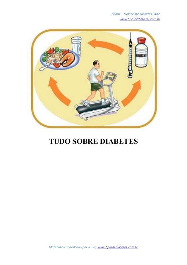 eBook – Tudo Sobre Diabetes Parte www.tiposdediabetes.com.br Material compartilhado por o Blog www.tiposdediabetes.com.br ...