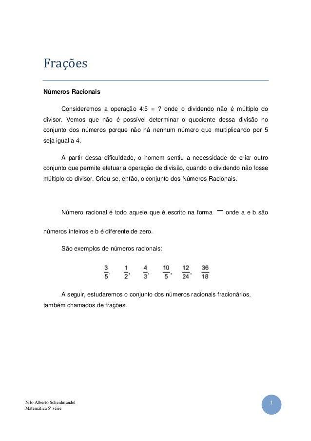 1Nilo Alberto Scheidmandel Matemática 5ª série Frações Números Racionais Consideremos a operação 4:5 = ? onde o dividendo ...
