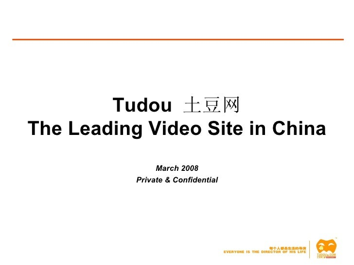 Tudou  土豆网 The Leading Video Site in China March 2008 Private & Confidential