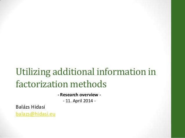 Utilizing additional information in factorization methods - Research overview - - 11. April 2014 - Balázs Hidasi balazs@hi...