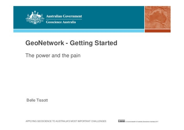 GeoNetwork - Getting Started Belle Tissott The power and the pain