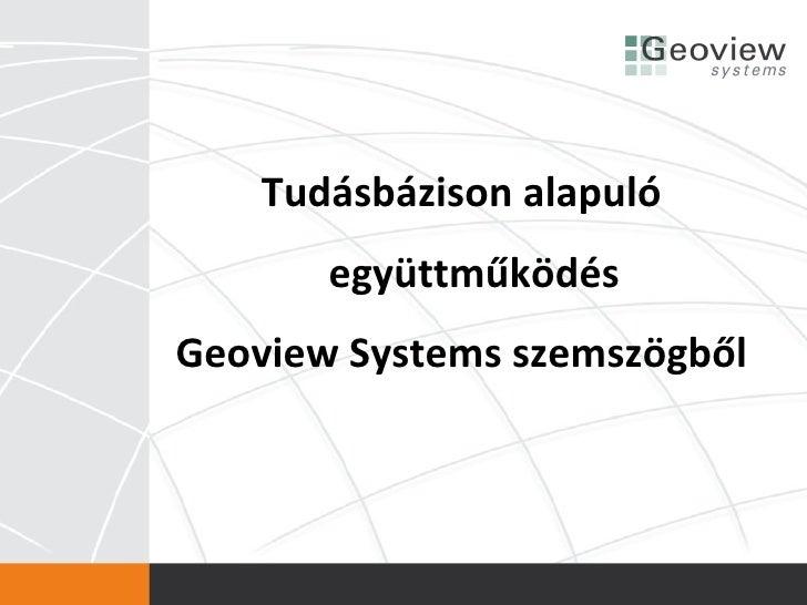 Tudásbázison alapuló       együttműködésGeoview Systems szemszögből