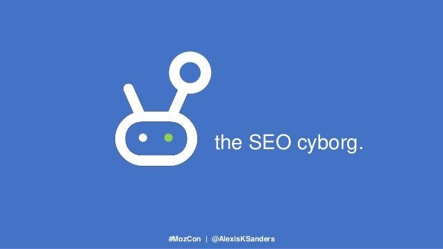 #MozCon | @AlexisKSanders the SEO cyborg.