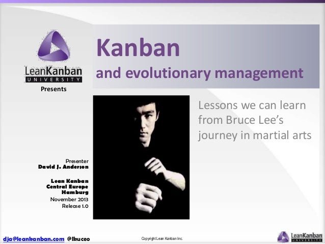 Kanban and evolutionary management Presents  Lessons we can learn from Bruce Lee's journey in martial arts Presenter David...