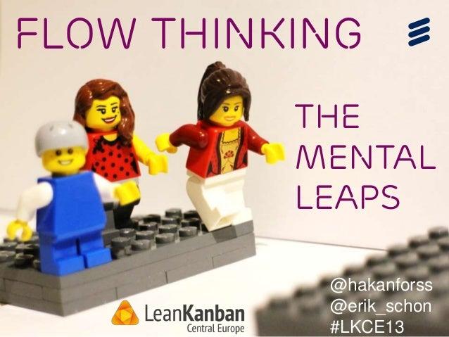 Flow ThinkinG The Mental LeapS @hakanforss @erik_schon #LKCE13