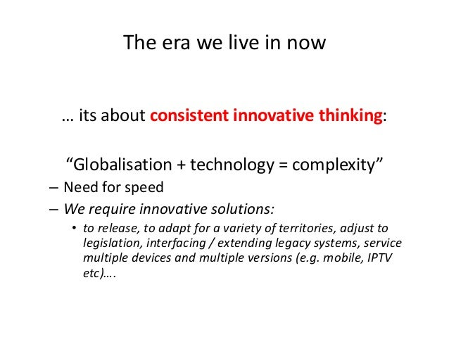 """The era we live in now … its about consistent innovative thinking:  """"Globalisation + technology = complexity"""" – Need for s..."""