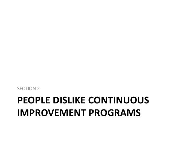 SECTION 2  PEOPLE DISLIKE CONTINUOUS IMPROVEMENT PROGRAMS