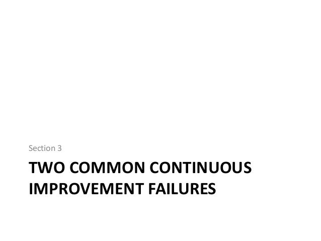 Section 3  TWO COMMON CONTINUOUS IMPROVEMENT FAILURES