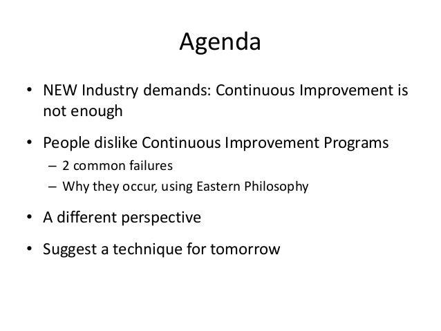 Agenda • NEW Industry demands: Continuous Improvement is not enough • People dislike Continuous Improvement Programs – 2 c...