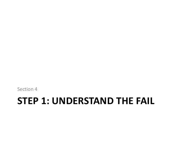 Section 4  STEP 1: UNDERSTAND THE FAIL
