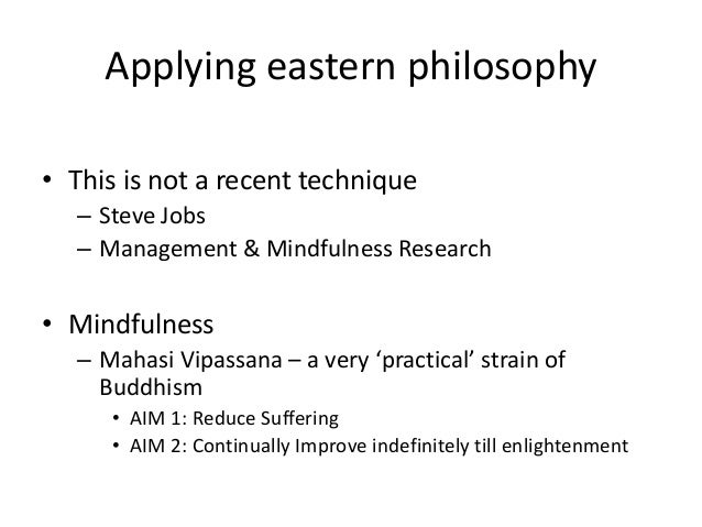 Applying eastern philosophy • This is not a recent technique – Steve Jobs – Management & Mindfulness Research  • Mindfulne...