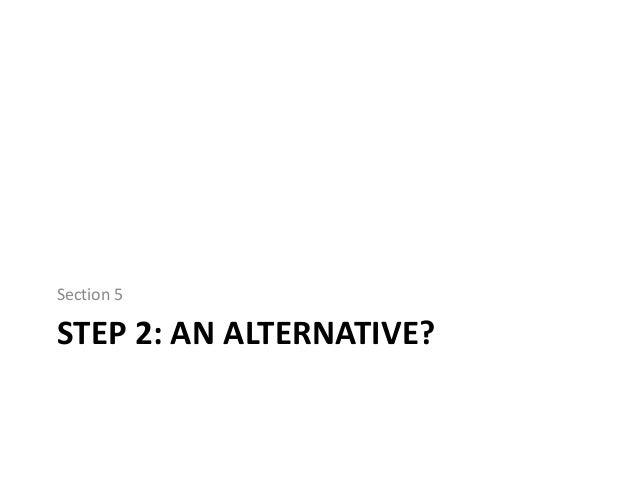 Section 5  STEP 2: AN ALTERNATIVE?