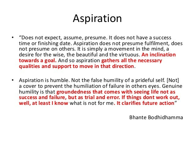 """Aspiration • """"Does not expect, assume, presume. It does not have a success time or finishing date. Aspiration does not pre..."""
