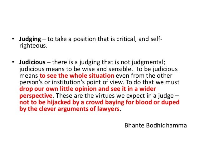 • Judging – to take a position that is critical, and selfrighteous. • Judicious – there is a judging that is not judgmenta...