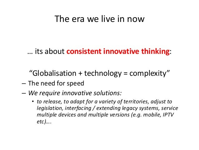 """The era we live in now … its about consistent innovative thinking:  """"Globalisation + technology = complexity"""" – The need f..."""