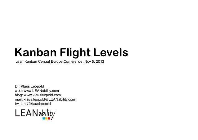 Kanban Flight Levels Lean Kanban Central Europe Conference, Nov 5, 2013!  Dr. Klaus Leopold! web: www.LEANability.com! blo...