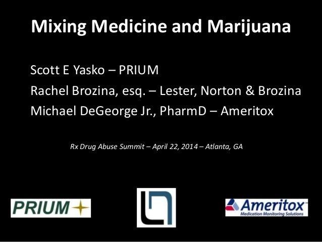 Mixing Medicine and Marijuana Scott E Yasko – PRIUM Rachel Brozina, esq. – Lester, Norton & Brozina Michael DeGeorge Jr., ...