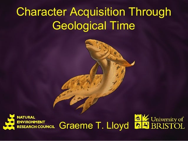 Character Acquisition Through      Geological Time        Graeme T. Lloyd