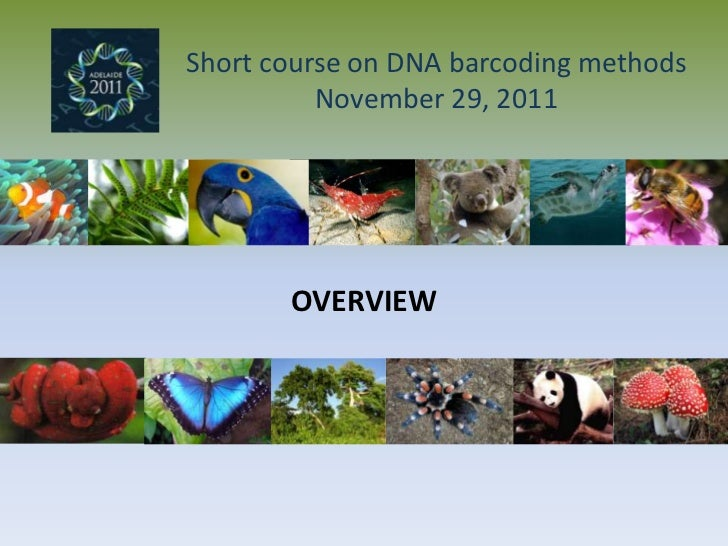 Short course on DNA barcoding methods          November 29, 2011       OVERVIEW