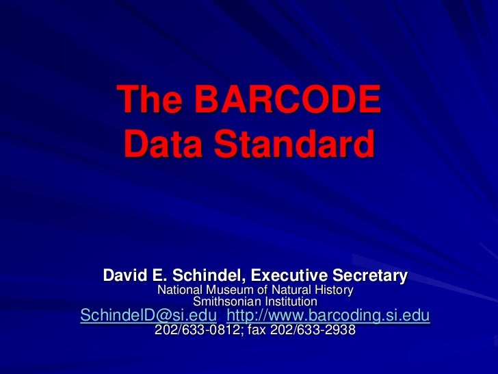 The BARCODE    Data Standard  David E. Schindel, Executive Secretary         National Museum of Natural History           ...