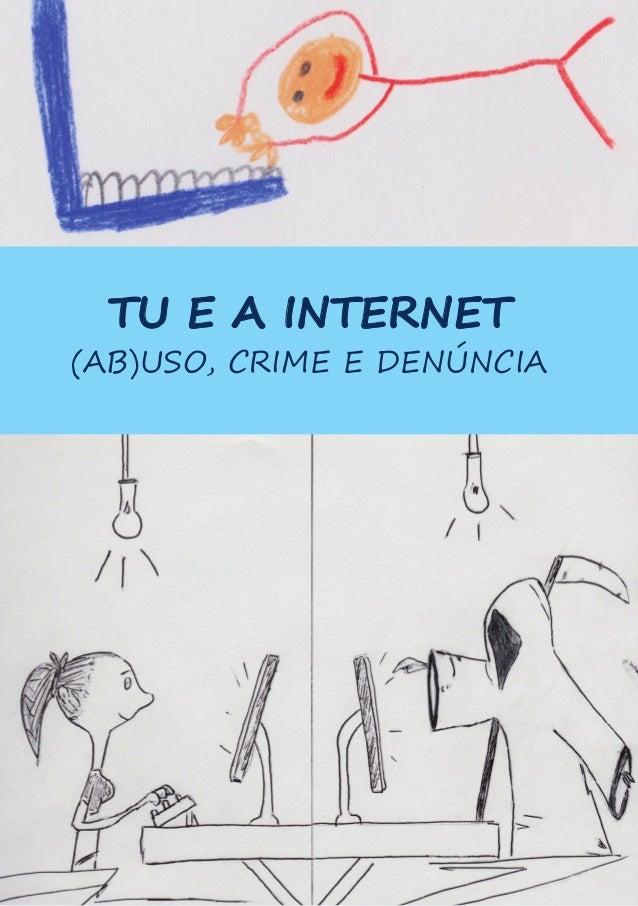 TU E A INTERNET  (AB)USO, CRIME E DENÚNCIA