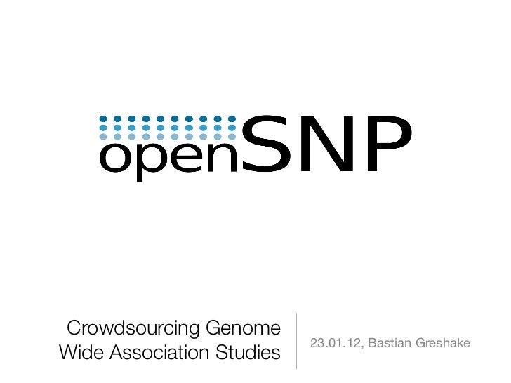 Crowdsourcing Genome                           23.01.12, Bastian GreshakeWide Association Studies