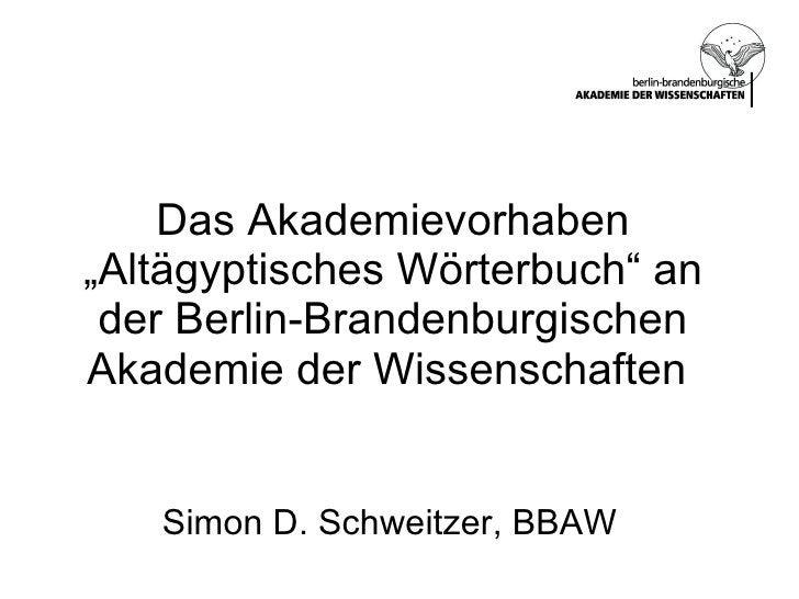 """Das Akademievorhaben """"Altägyptisches Wörterbuch"""" an  der Berlin-Brandenburgischen  Akademie der Wissenschaften      Simon ..."""