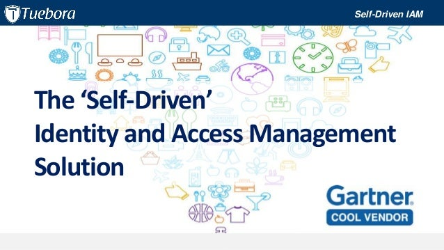 The 'Self-Driven' Identity and Access Management Solution Self-Driven IAM