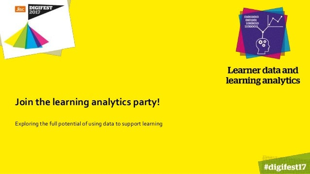 Join the learning analytics party! Exploring the full potential of using data to support learning